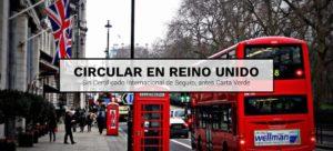 Circular en Reino Unido sin Certificado Internacional de Seguro, antes Carta Verde